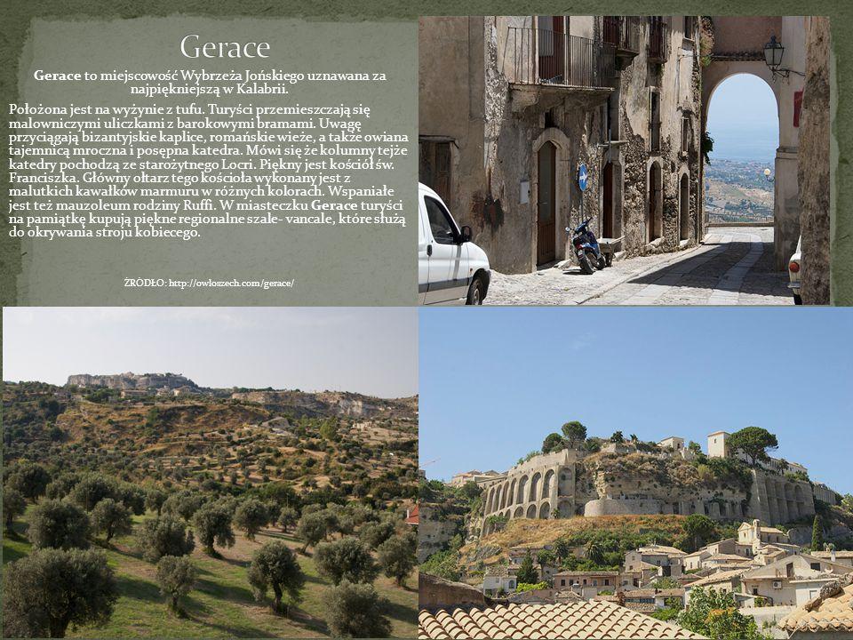 Gerace to miejscowość Wybrzeża Jońskiego uznawana za najpiękniejszą w Kalabrii. Położona jest na wyżynie z tufu. Turyści przemieszczają się malowniczy
