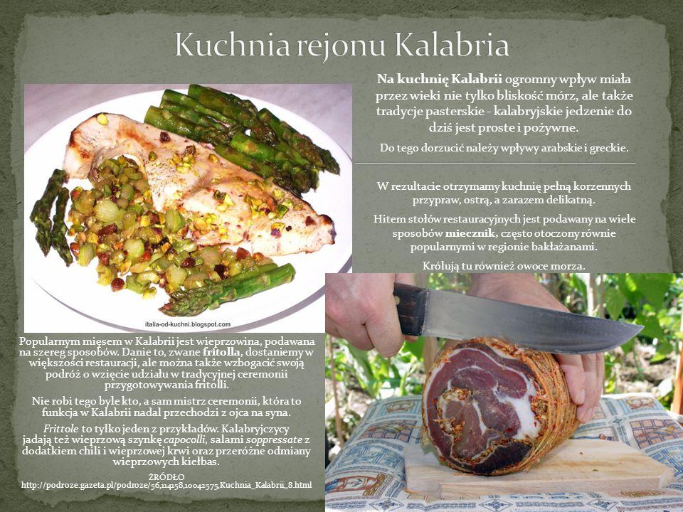 Popularnym mięsem w Kalabrii jest wieprzowina, podawana na szereg sposobów. Danie to, zwane fritolla, dostaniemy w większości restauracji, ale można t