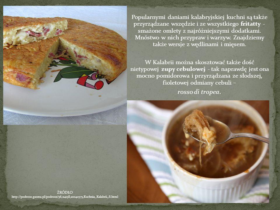 Popularnymi daniami kalabryjskiej kuchni są także przyrządzane wszędzie i ze wszystkiego fritatty - smażone omlety z najróżniejszymi dodatkami. Mnóstw