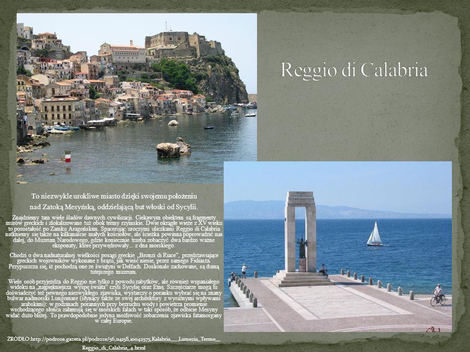 To niezwykle urokliwe miasto dzięki swojemu położeniu nad Zatoką Mesyńską, oddzielającą but włoski od Sycylii. Znajdziemy tam wiele śladów dawnych cyw