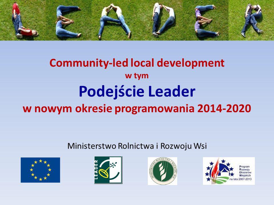 Community-led local development w tym Podejście Leader w nowym okresie programowania 2014-2020 Ministerstwo Rolnictwa i Rozwoju Wsi