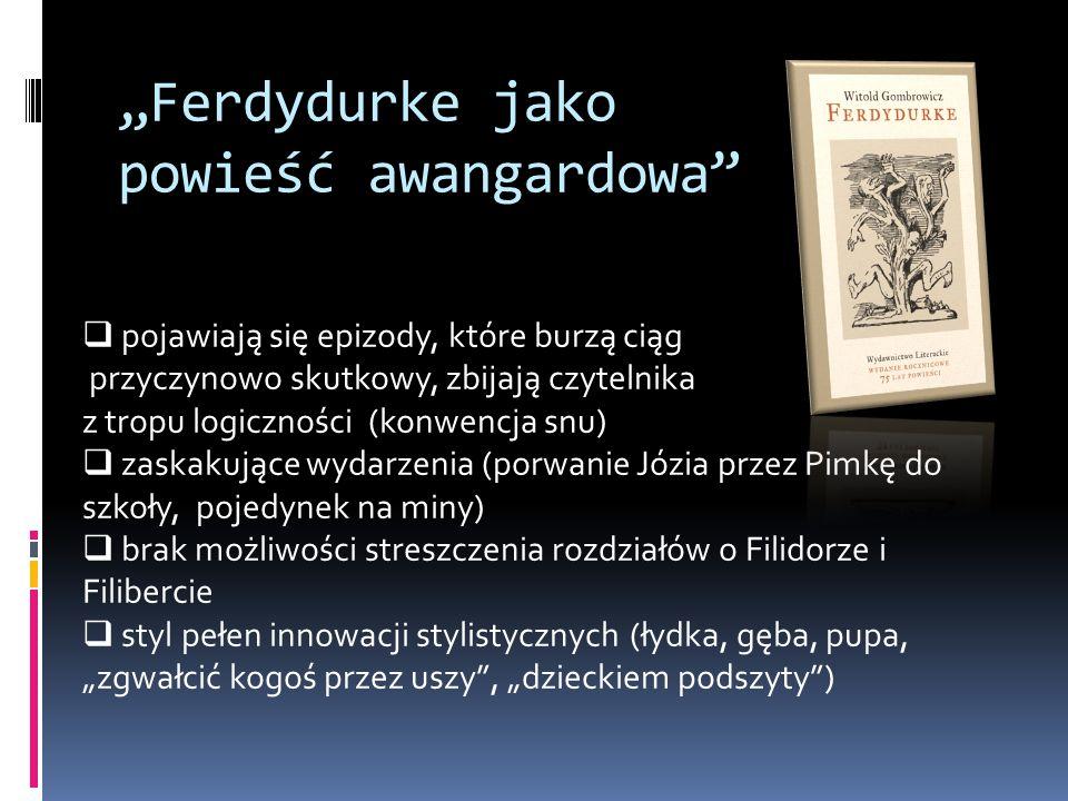 """""""Ferdydurke jako powieść awangardowa""""  pojawiają się epizody, które burzą ciąg przyczynowo skutkowy, zbijają czytelnika z tropu logiczności (konwencj"""