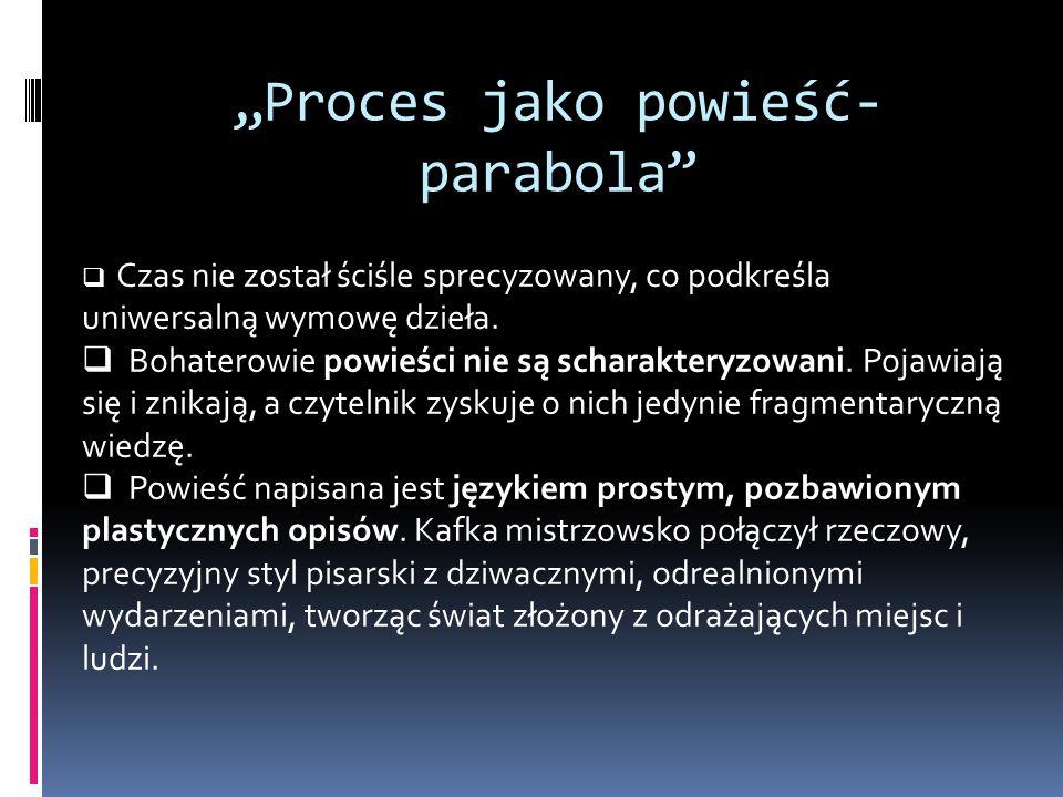 """""""Proces jako powieść- parabola""""  Czas nie został ściśle sprecyzowany, co podkreśla uniwersalną wymowę dzieła.  Bohaterowie powieści nie są scharakte"""