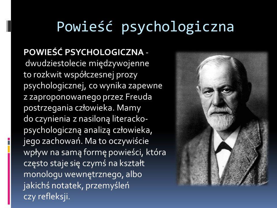 Powieść psychologiczna POWIEŚĆ PSYCHOLOGICZNA - dwudziestolecie międzywojenne to rozkwit współczesnej prozy psychologicznej, co wynika zapewne z zaproponowanego przez Freuda postrzegania człowieka.