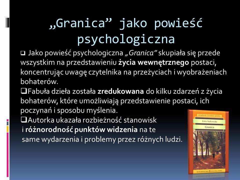 """""""Granica jako powieść psychologiczna  Jako powieść psychologiczna """"Granica skupiała się przede wszystkim na przedstawieniu życia wewnętrznego postaci, koncentrując uwagę czytelnika na przeżyciach i wyobrażeniach bohaterów."""