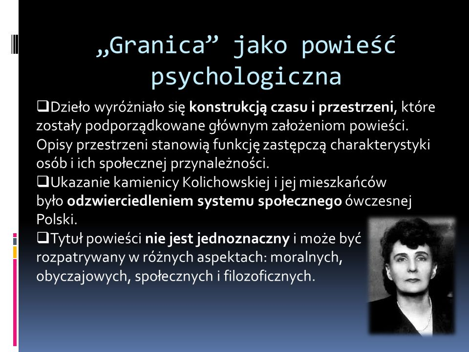 """""""Granica"""" jako powieść psychologiczna  Dzieło wyróżniało się konstrukcją czasu i przestrzeni, które zostały podporządkowane głównym założeniom powieś"""