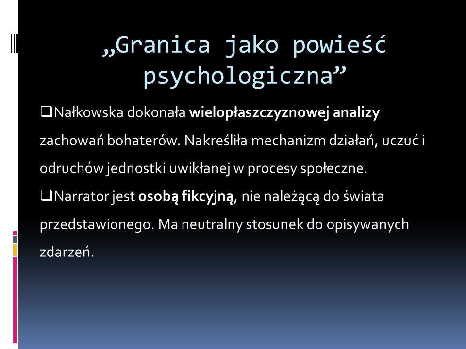 """""""Granica jako powieść psychologiczna""""  Nałkowska dokonała wielopłaszczyznowej analizy zachowań bohaterów. Nakreśliła mechanizm działań, uczuć i odruc"""