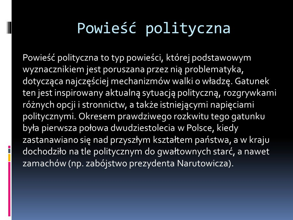 Powieść polityczna Powieść polityczna to typ powieści, której podstawowym wyznacznikiem jest poruszana przez nią problematyka, dotycząca najczęściej mechanizmów walki o władzę.