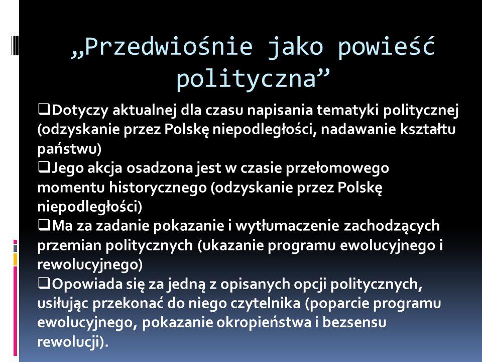 """""""Przedwiośnie jako powieść polityczna  Dotyczy aktualnej dla czasu napisania tematyki politycznej (odzyskanie przez Polskę niepodległości, nadawanie kształtu państwu)  Jego akcja osadzona jest w czasie przełomowego momentu historycznego (odzyskanie przez Polskę niepodległości)  Ma za zadanie pokazanie i wytłumaczenie zachodzących przemian politycznych (ukazanie programu ewolucyjnego i rewolucyjnego)  Opowiada się za jedną z opisanych opcji politycznych, usiłując przekonać do niego czytelnika (poparcie programu ewolucyjnego, pokazanie okropieństwa i bezsensu rewolucji)."""