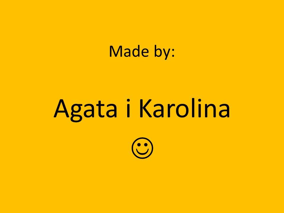 Made by: Agata i Karolina