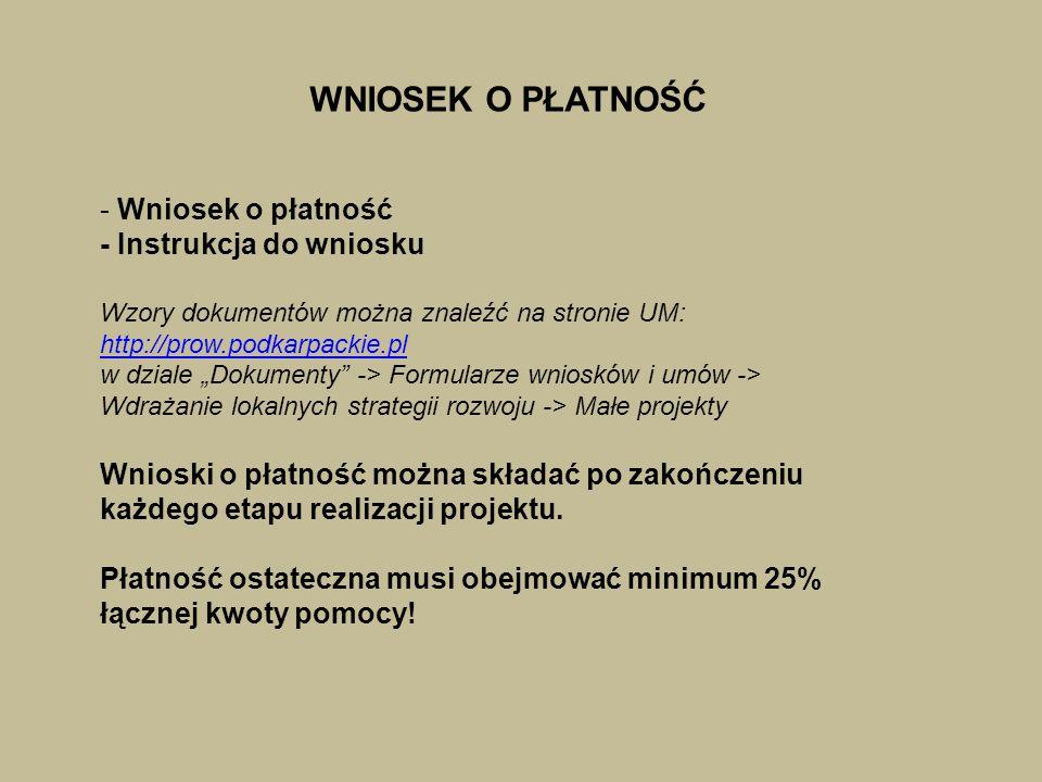 """WNIOSEK O PŁATNOŚĆ - Wniosek o płatność - Instrukcja do wniosku Wzory dokumentów można znaleźć na stronie UM: http://prow.podkarpackie.pl w dziale """"Do"""