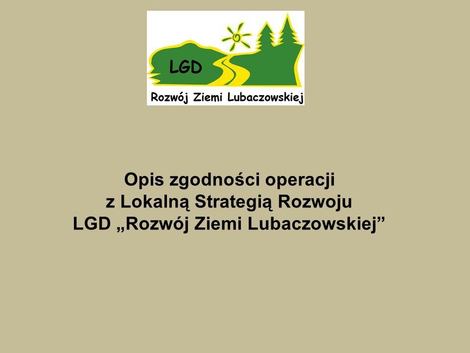 """Opis zgodności operacji z Lokalną Strategią Rozwoju LGD """"Rozwój Ziemi Lubaczowskiej"""""""