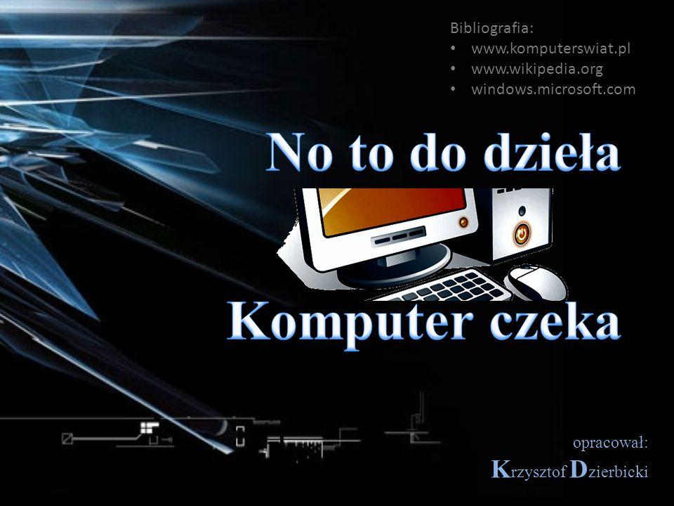 opracował: K rzysztof D zierbicki Bibliografia: www.komputerswiat.pl www.wikipedia.org windows.microsoft.com