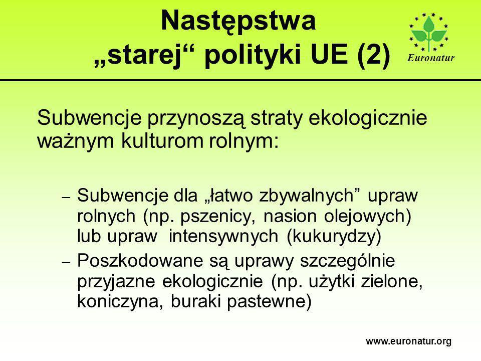 """Euronatur www.euronatur.org Następstwa """"starej polityki UE (2) Subwencje przynoszą straty ekologicznie ważnym kulturom rolnym: – Subwencje dla """"łatwo zbywalnych upraw rolnych (np."""