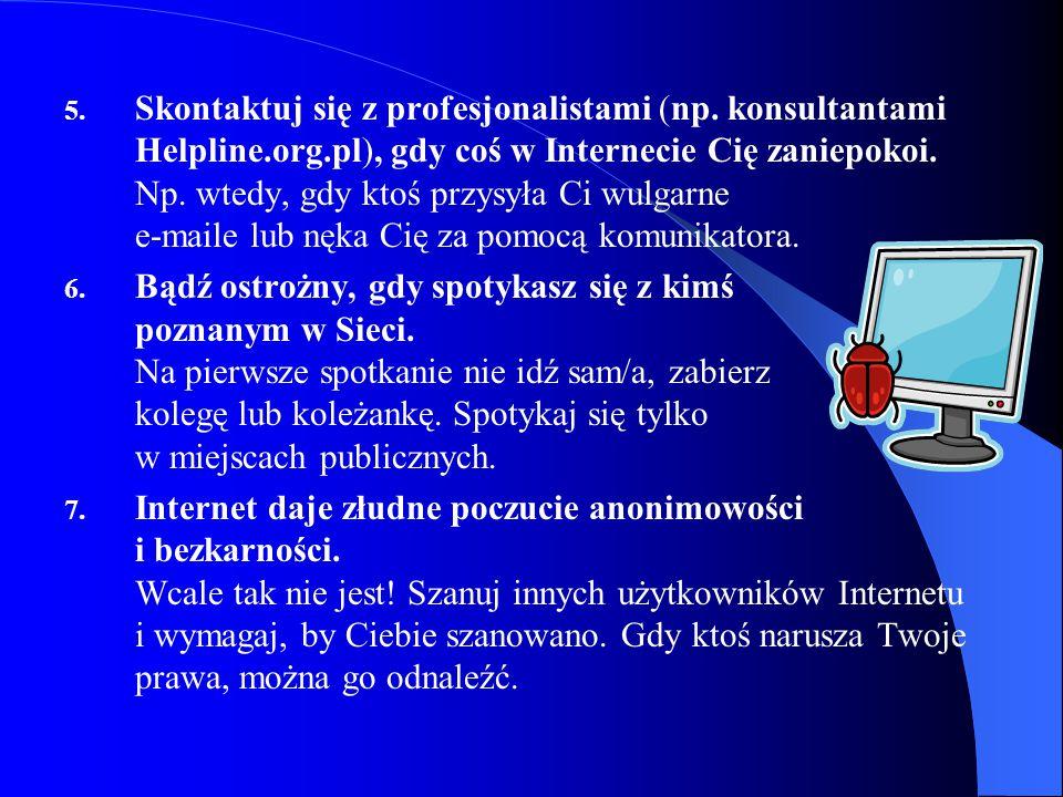 5. Skontaktuj się z profesjonalistami (np. konsultantami Helpline.org.pl), gdy coś w Internecie Cię zaniepokoi. Np. wtedy, gdy ktoś przysyła Ci wulgar
