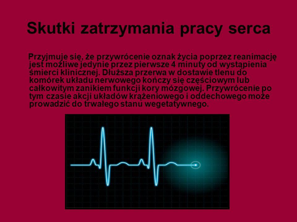 Skutki zatrzymania pracy serca Przyjmuje się, że przywrócenie oznak życia poprzez reanimację jest możliwe jedynie przez pierwsze 4 minuty od wystąpien