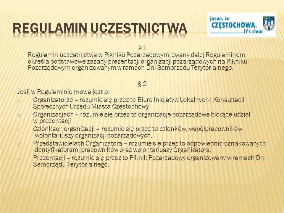 § 1 Regulamin uczestnictwa w Pikniku Pozarządowym, zwany dalej Regulaminem, określa podstawowe zasady prezentacji organizacji pozarządowych na Pikniku Pozarządowym organizowanym w ramach Dni Samorządu Terytorialnego.