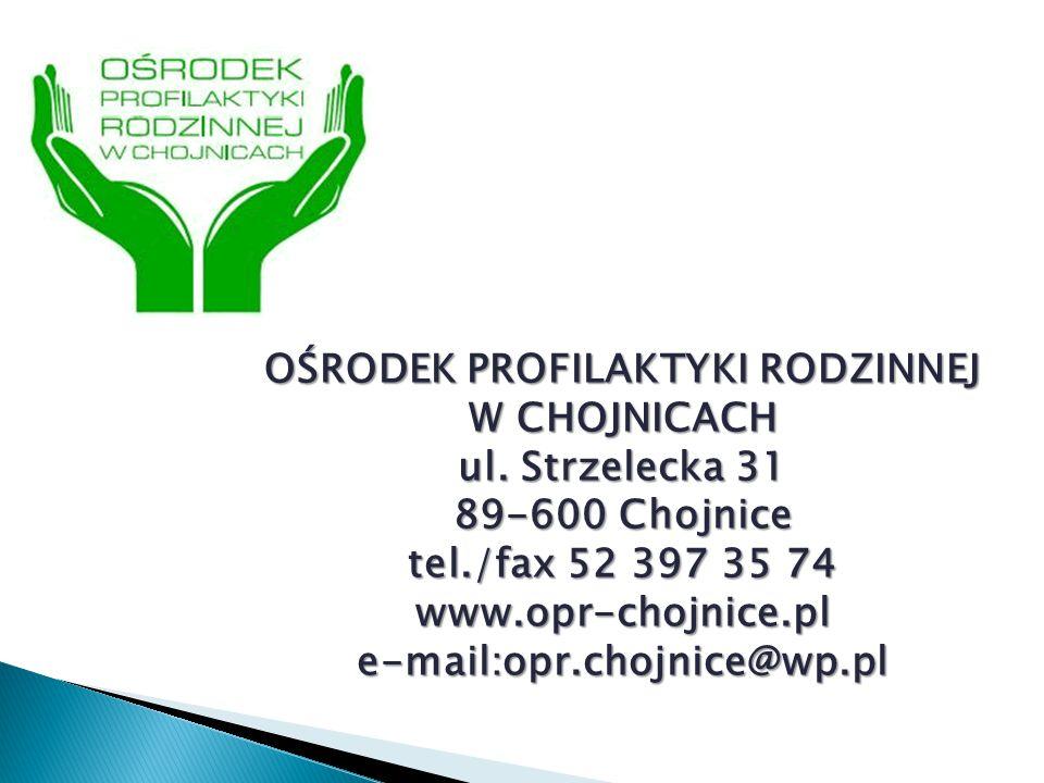 OŚRODEK PROFILAKTYKI RODZINNEJ W CHOJNICACH ul. Strzelecka 31 89-600 Chojnice tel./fax 52 397 35 74 www.opr-chojnice.ple-mail:opr.chojnice@wp.pl