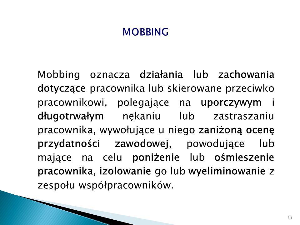 Mobbing oznacza działania lub zachowania dotyczące pracownika lub skierowane przeciwko pracownikowi, polegające na uporczywym i długotrwałym nękaniu l