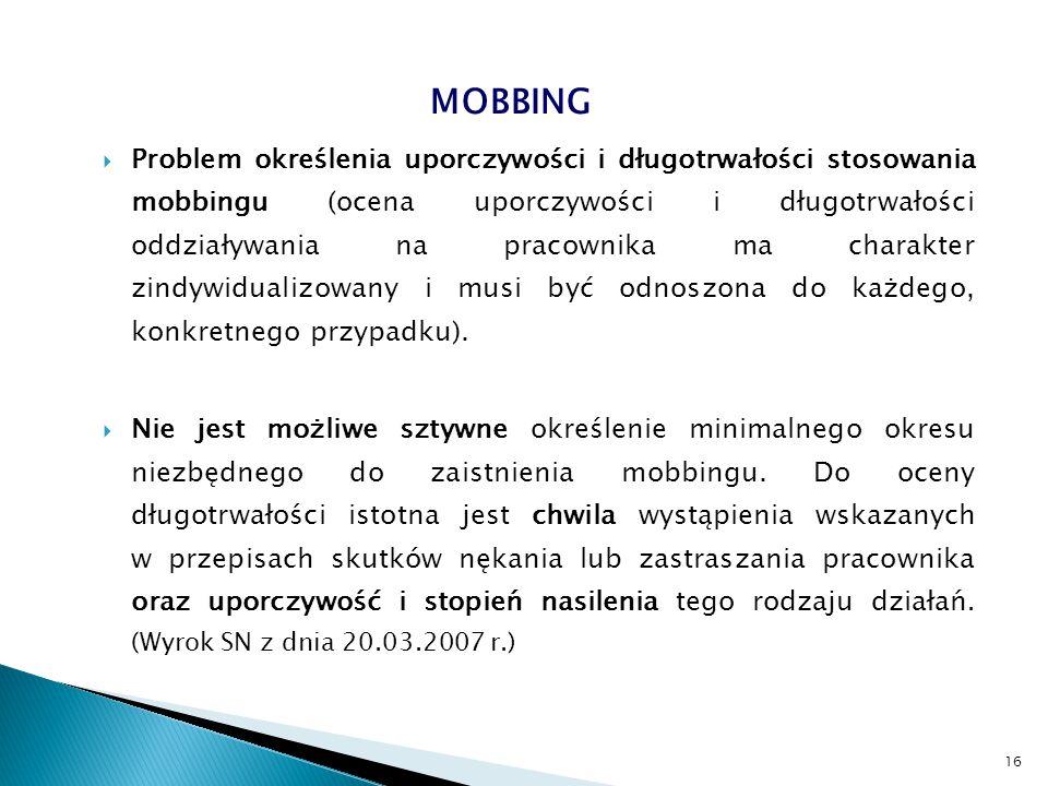 Problem określenia uporczywości i długotrwałości stosowania mobbingu (ocena uporczywości i długotrwałości oddziaływania na pracownika ma charakter z