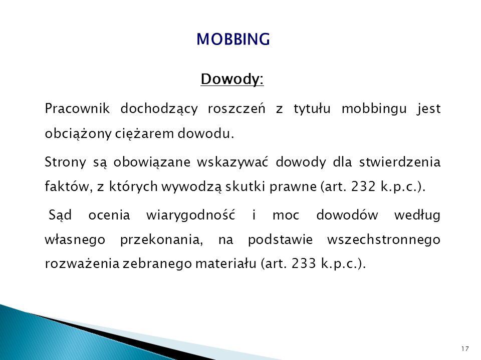 Dowody: Pracownik dochodzący roszczeń z tytułu mobbingu jest obciążony ciężarem dowodu. Strony są obowiązane wskazywać dowody dla stwierdzenia faktów,