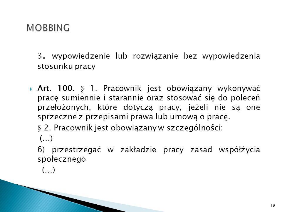 3. wypowiedzenie lub rozwiązanie bez wypowiedzenia stosunku pracy  Art. 100. § 1. Pracownik jest obowiązany wykonywać pracę sumiennie i starannie ora