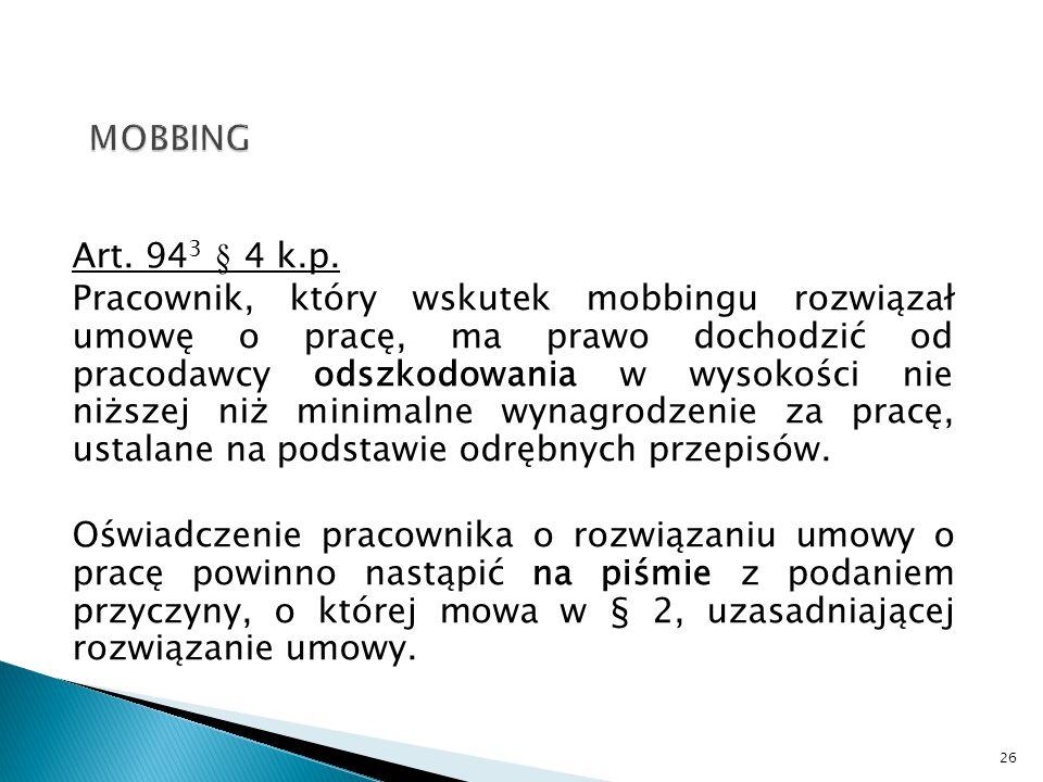 Art. 94 3 § 4 k.p. Pracownik, który wskutek mobbingu rozwiązał umowę o pracę, ma prawo dochodzić od pracodawcy odszkodowania w wysokości nie niższej n