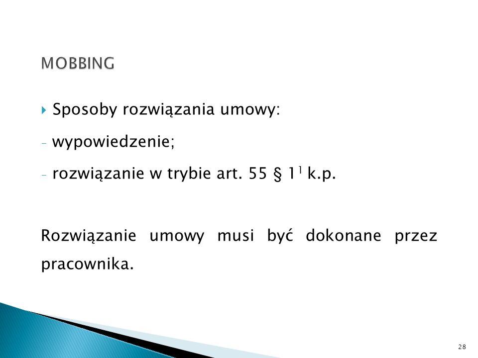  Sposoby rozwiązania umowy: - wypowiedzenie; - rozwiązanie w trybie art. 55 § 1 1 k.p. Rozwiązanie umowy musi być dokonane przez pracownika. 28