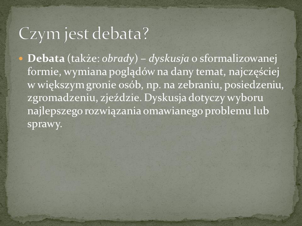 Debata (także: obrady) – dyskusja o sformalizowanej formie, wymiana poglądów na dany temat, najczęściej w większym gronie osób, np.