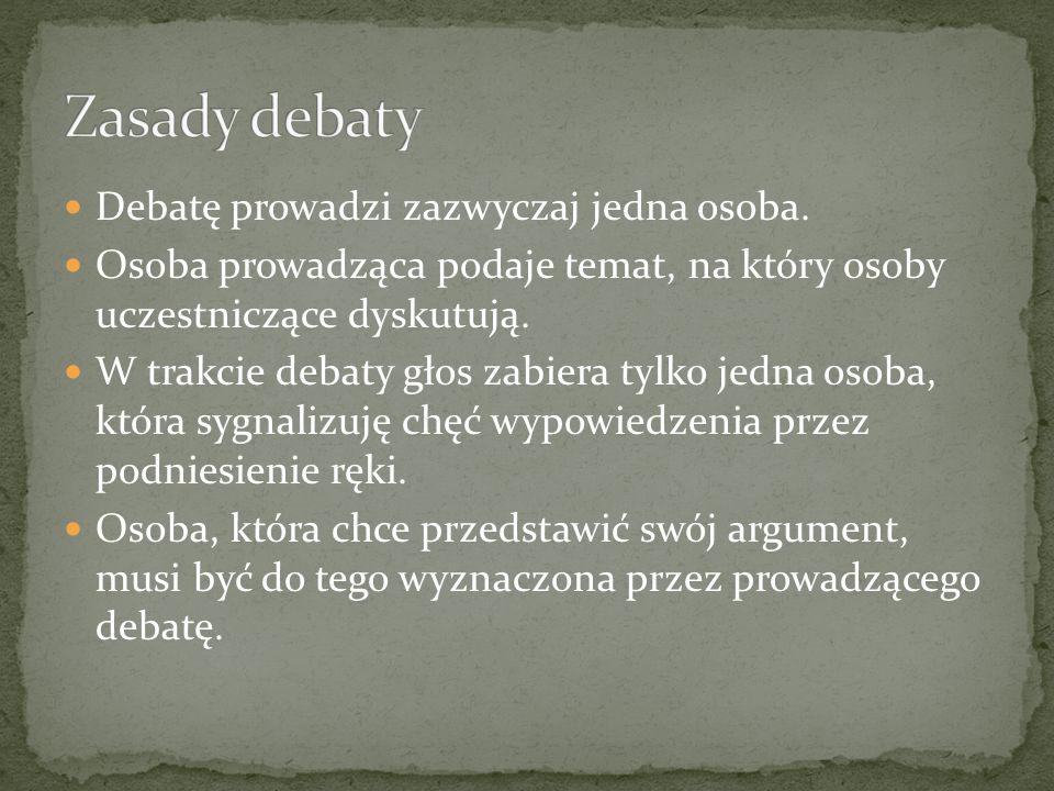 Debatę prowadzi zazwyczaj jedna osoba.