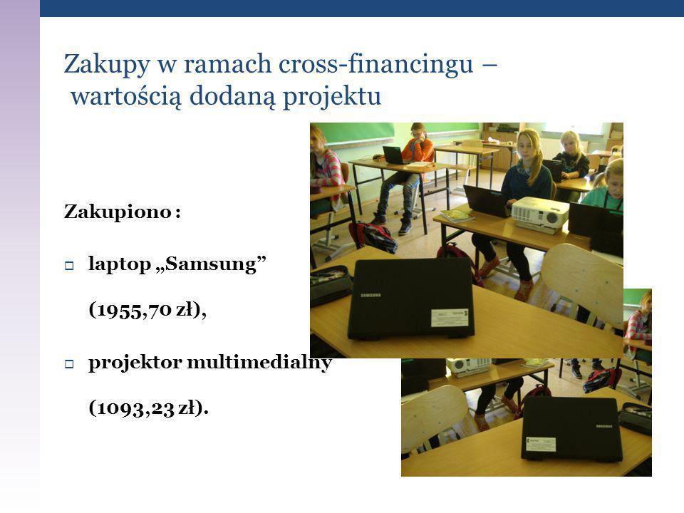 """Zakupiono :  laptop """"Samsung"""" (1955,70 zł),  projektor multimedialny (1093,23 zł). Zakupy w ramach cross-financingu – wartością dodaną projektu"""