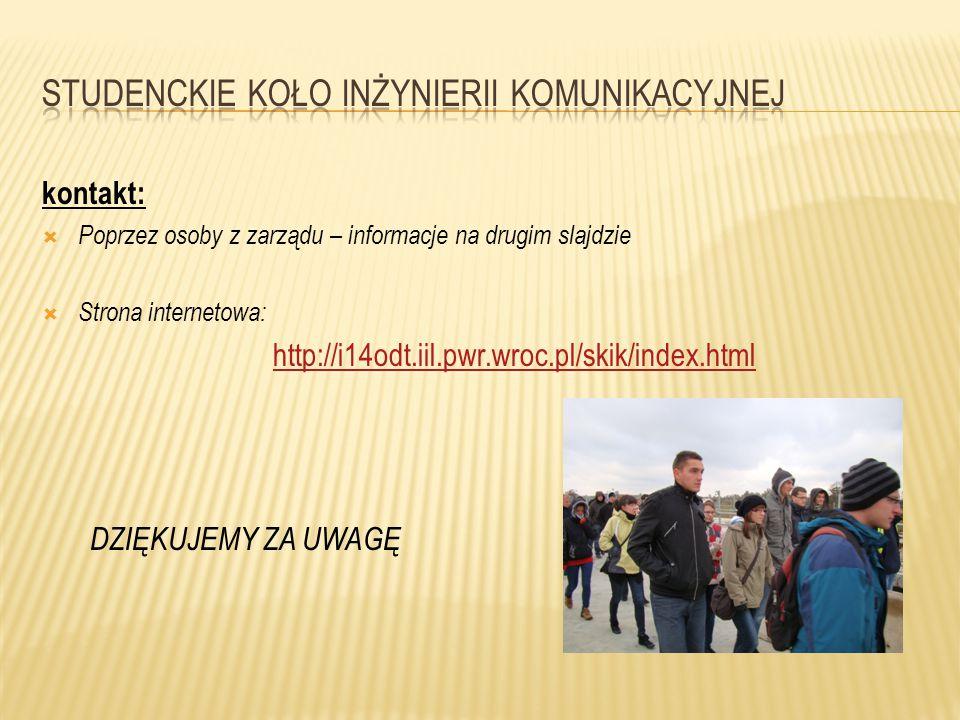 kontakt:  Poprzez osoby z zarządu – informacje na drugim slajdzie  Strona internetowa: http://i14odt.iil.pwr.wroc.pl/skik/index.html DZIĘKUJEMY ZA U