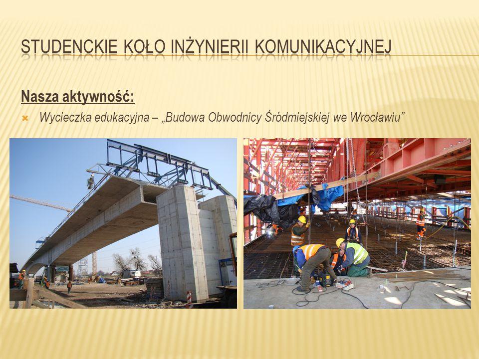 """Nasza aktywność:  Wycieczka edukacyjna – """"Budowa Obwodnicy Śródmiejskiej we Wrocławiu"""""""