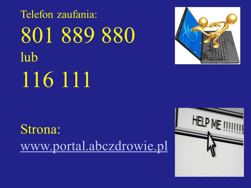 Telefon zaufania: 801 889 880 lub 116 111 Strona: www.portal.abczdrowie.pl