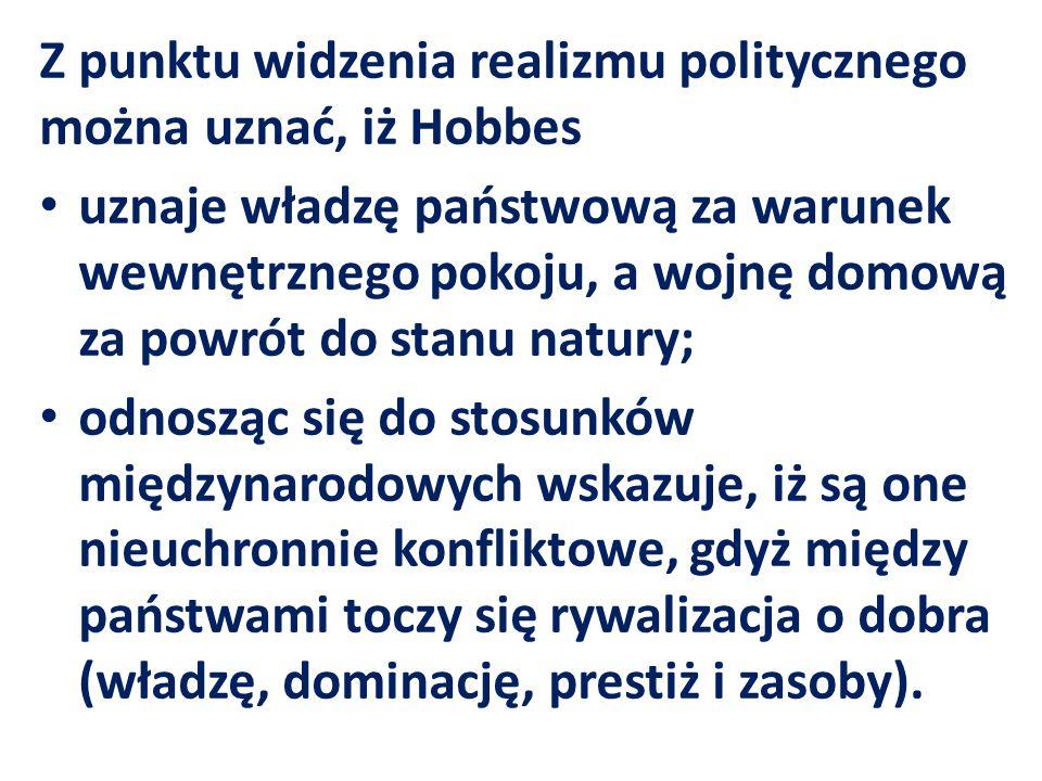 Z punktu widzenia realizmu politycznego można uznać, iż Hobbes uznaje władzę państwową za warunek wewnętrznego pokoju, a wojnę domową za powrót do sta