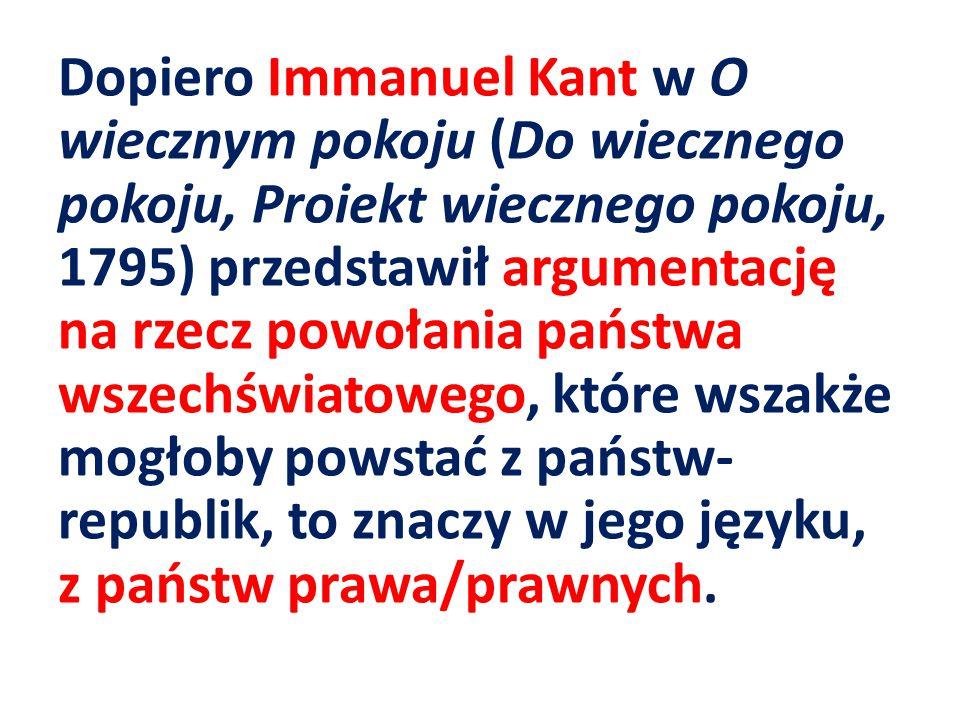 Dopiero Immanuel Kant w O wiecznym pokoju (Do wiecznego pokoju, Proiekt wiecznego pokoju, 1795) przedstawił argumentację na rzecz powołania państwa ws