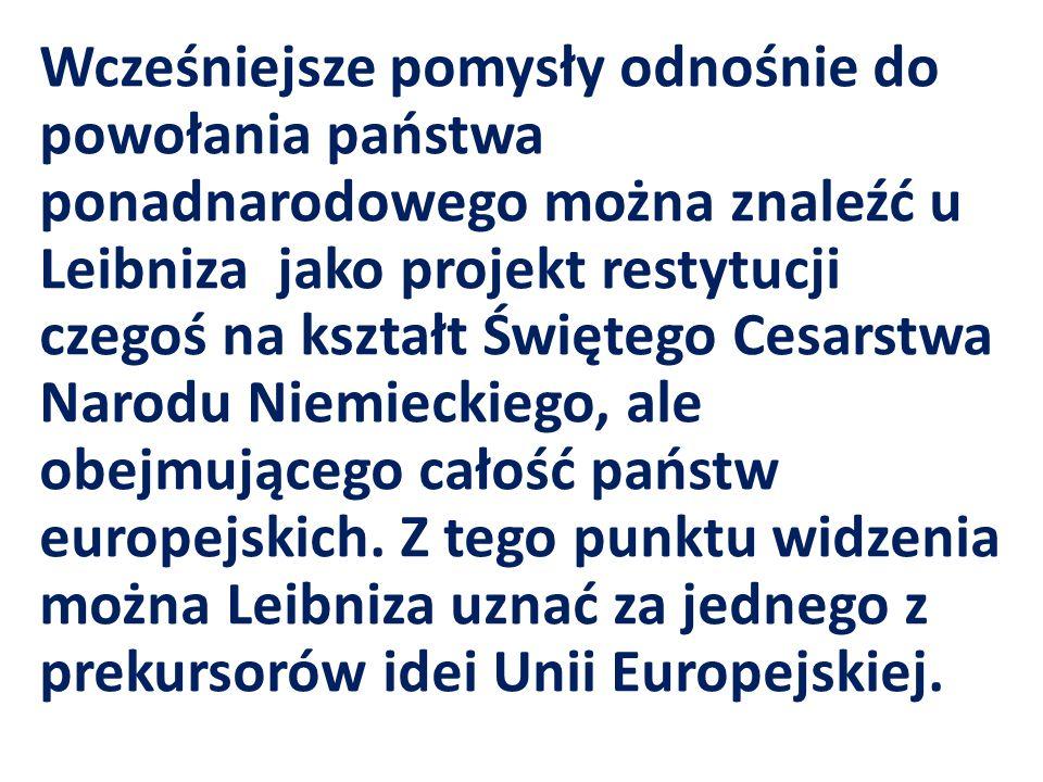 Wcześniejsze pomysły odnośnie do powołania państwa ponadnarodowego można znaleźć u Leibniza jako projekt restytucji czegoś na kształt Świętego Cesarst
