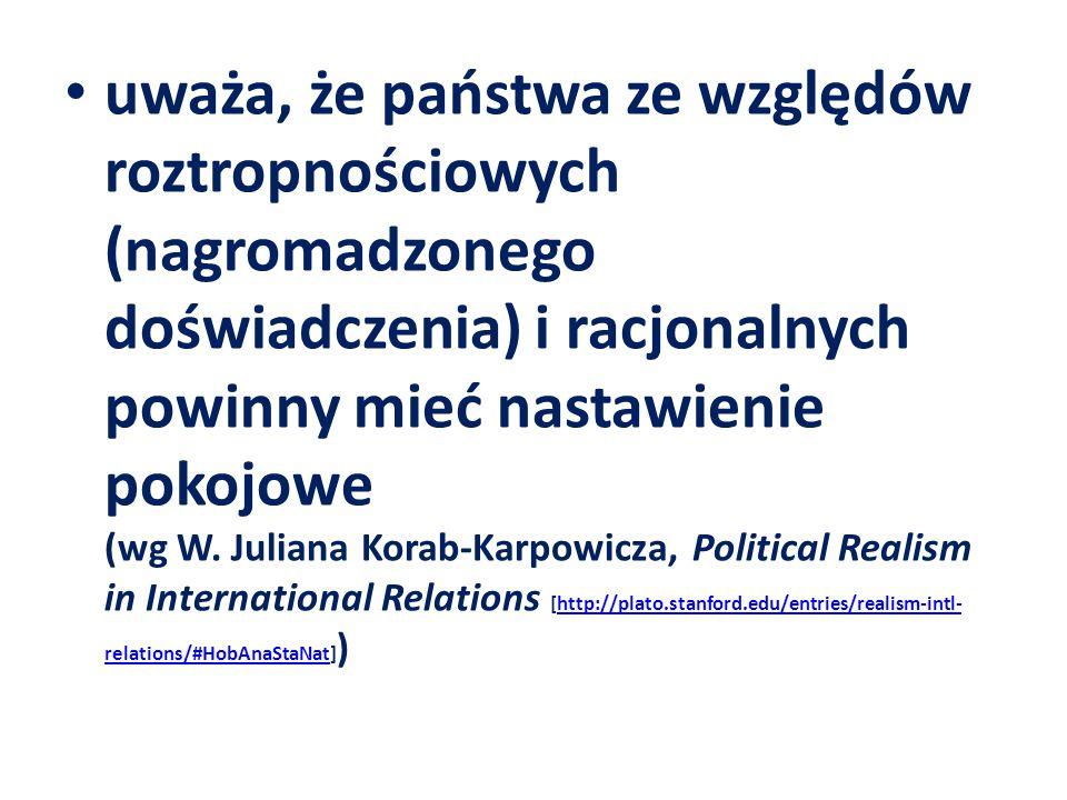uważa, że państwa ze względów roztropnościowych (nagromadzonego doświadczenia) i racjonalnych powinny mieć nastawienie pokojowe (wg W. Juliana Korab-K