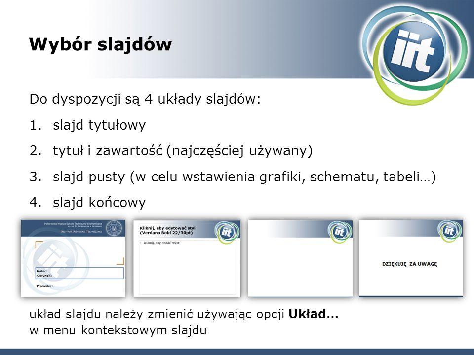 Wybór slajdów Do dyspozycji są 4 układy slajdów: 1.slajd tytułowy 2.tytuł i zawartość (najczęściej używany) 3.slajd pusty (w celu wstawienia grafiki,