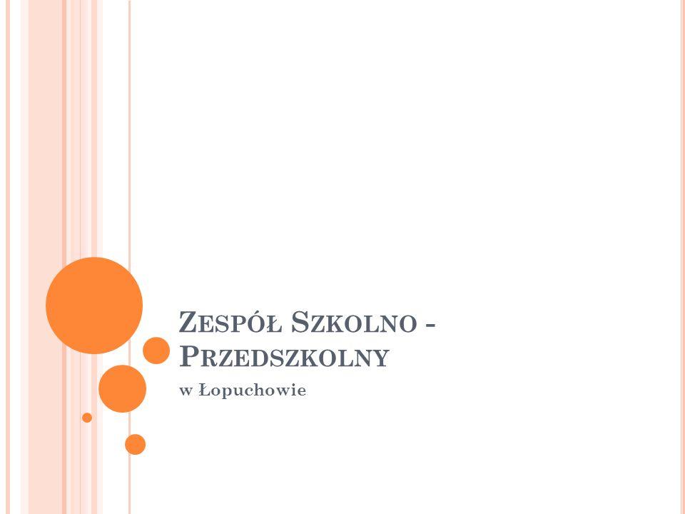 Z ESPÓŁ S ZKOLNO - P RZEDSZKOLNY w Łopuchowie