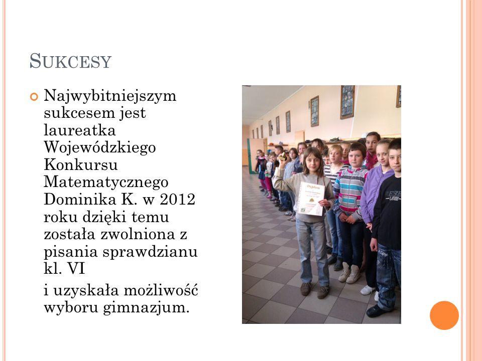 S UKCESY Najwybitniejszym sukcesem jest laureatka Wojewódzkiego Konkursu Matematycznego Dominika K.