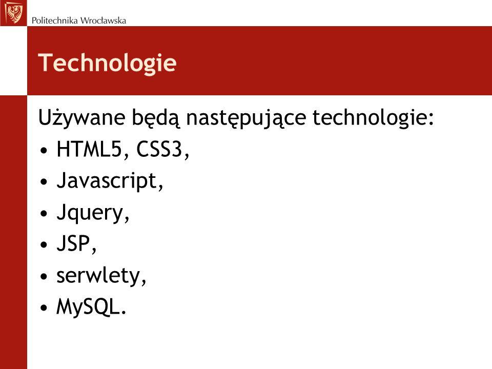 Technologie Używane będą następujące technologie: HTML5, CSS3, Javascript, Jquery, JSP, serwlety, MySQL.