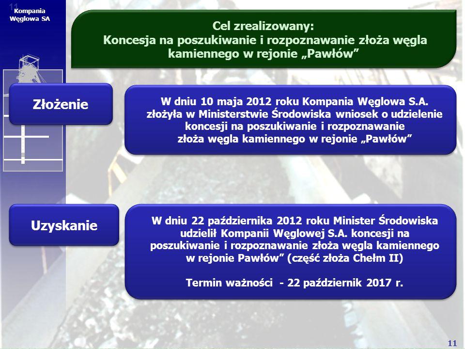 """11 Kompania Węglowa SA Cel zrealizowany: Koncesja na poszukiwanie i rozpoznawanie złoża węgla kamiennego w rejonie """"Pawłów"""" Złożenie W dniu 10 maja 20"""