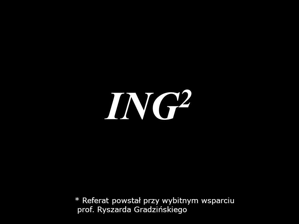 ING 2 * Referat powstał przy wybitnym wsparciu prof. Ryszarda Gradzińskiego