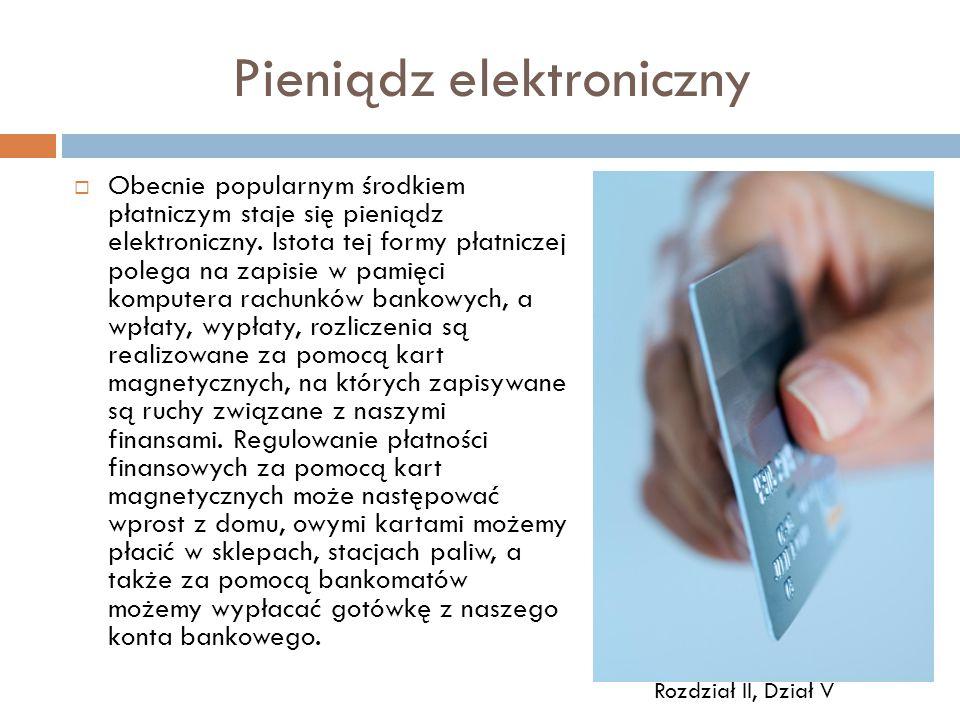 Pieniądz elektroniczny  Obecnie popularnym środkiem płatniczym staje się pieniądz elektroniczny. Istota tej formy płatniczej polega na zapisie w pami