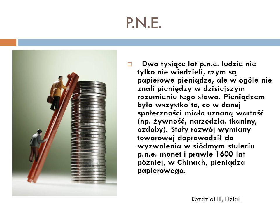 P.N.E.  Dwa tysiące lat p.n.e. ludzie nie tylko nie wiedzieli, czym są papierowe pieniądze, ale w ogóle nie znali pieniędzy w dzisiejszym rozumieniu