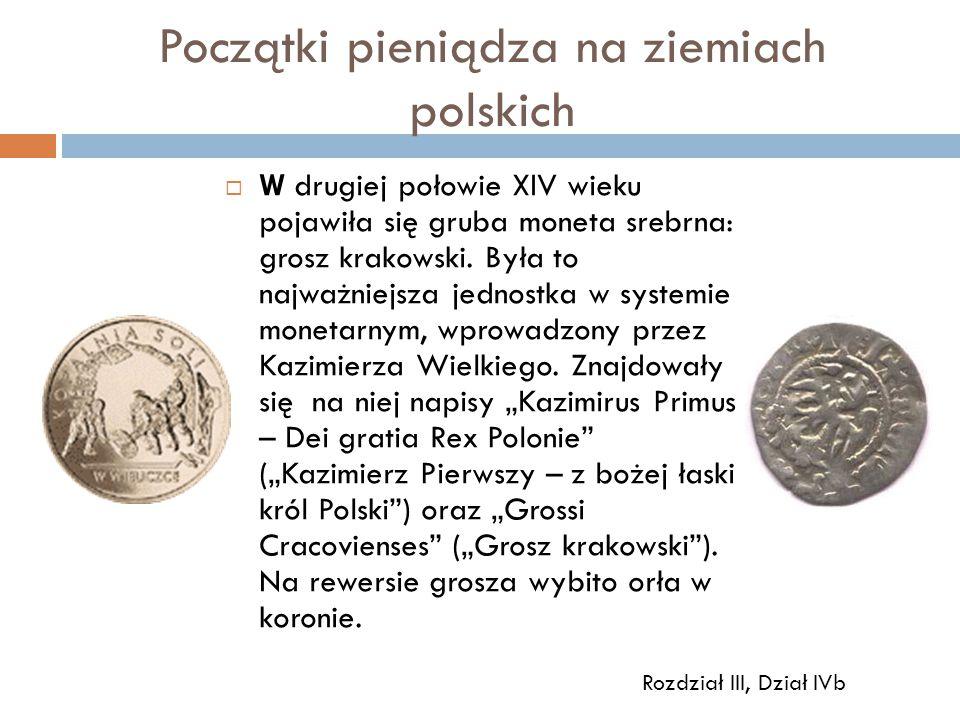  W drugiej połowie XIV wieku pojawiła się gruba moneta srebrna: grosz krakowski. Była to najważniejsza jednostka w systemie monetarnym, wprowadzony p