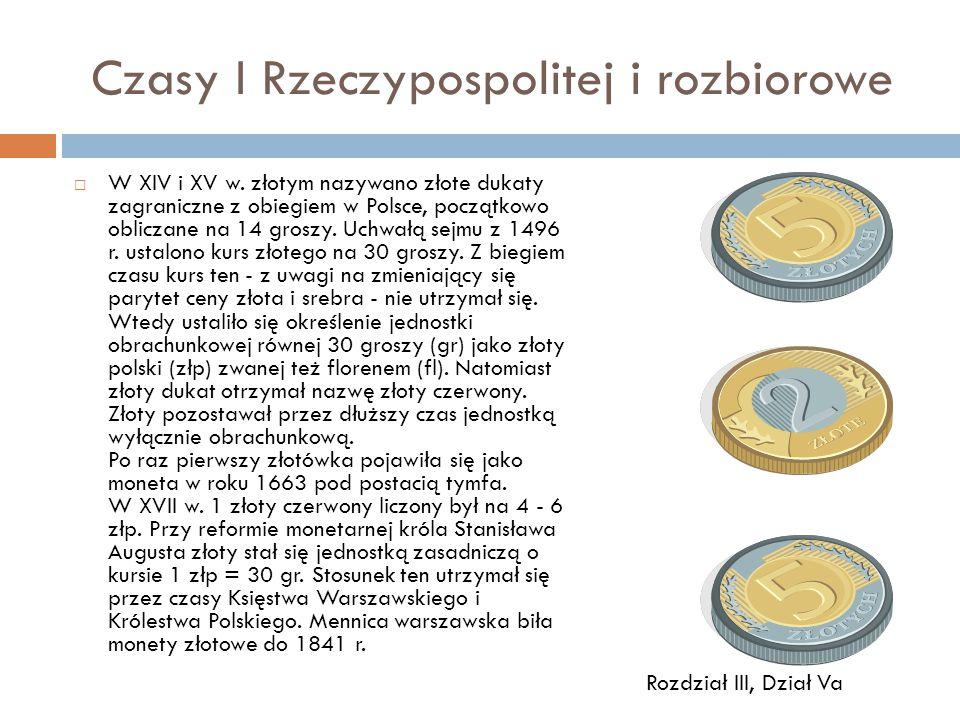  W XIV i XV w. złotym nazywano złote dukaty zagraniczne z obiegiem w Polsce, początkowo obliczane na 14 groszy. Uchwałą sejmu z 1496 r. ustalono kurs