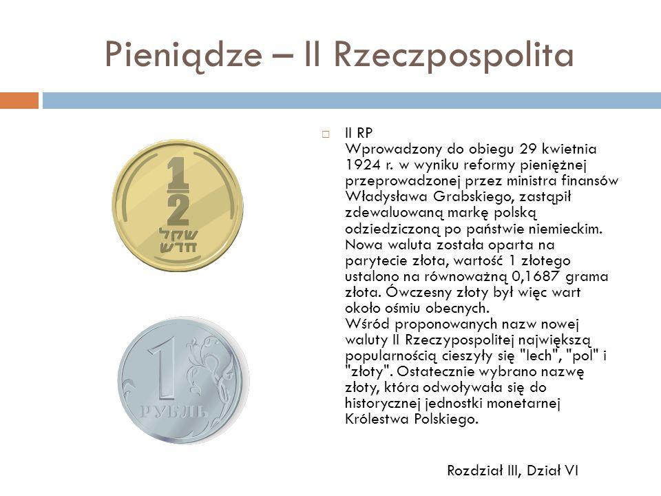 Pieniądze – II Rzeczpospolita  II RP Wprowadzony do obiegu 29 kwietnia 1924 r. w wyniku reformy pieniężnej przeprowadzonej przez ministra finansów Wł
