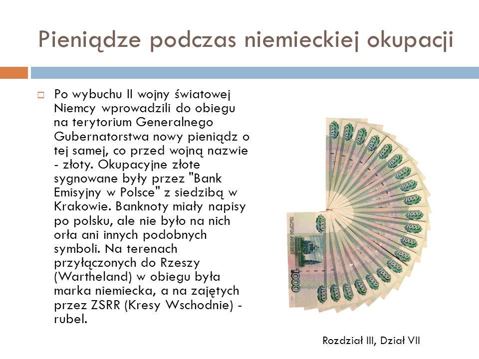 Pieniądze podczas niemieckiej okupacji  Po wybuchu II wojny światowej Niemcy wprowadzili do obiegu na terytorium Generalnego Gubernatorstwa nowy pieniądz o tej samej, co przed wojną nazwie - złoty.